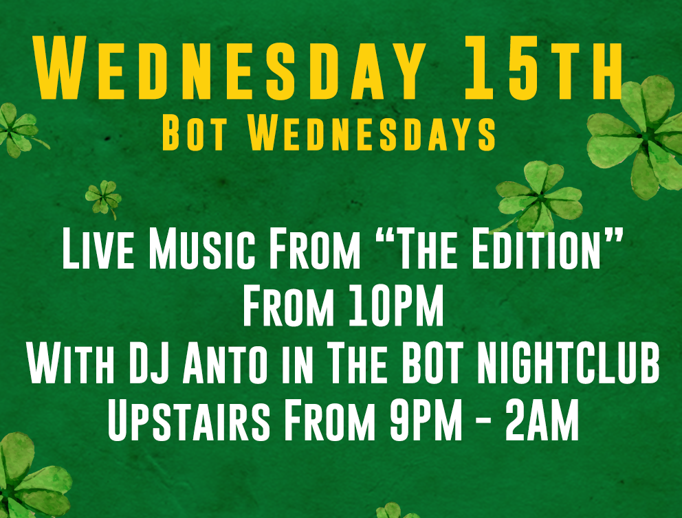 """Live Music From """"The Edition"""" From 10pm & Music Machine from 12am - 1.30am.    DJ Anto in the Bot Nightclub   9am - 2am."""