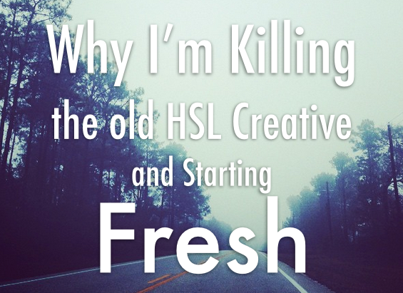 Why I'm Killing the Old HSL Creative and Starting Fresh
