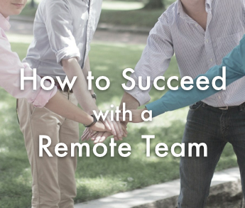 How to Succeed with a Remote Team