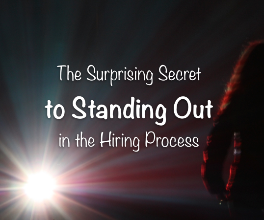 The Secret to Standing Out in the Hiring Process