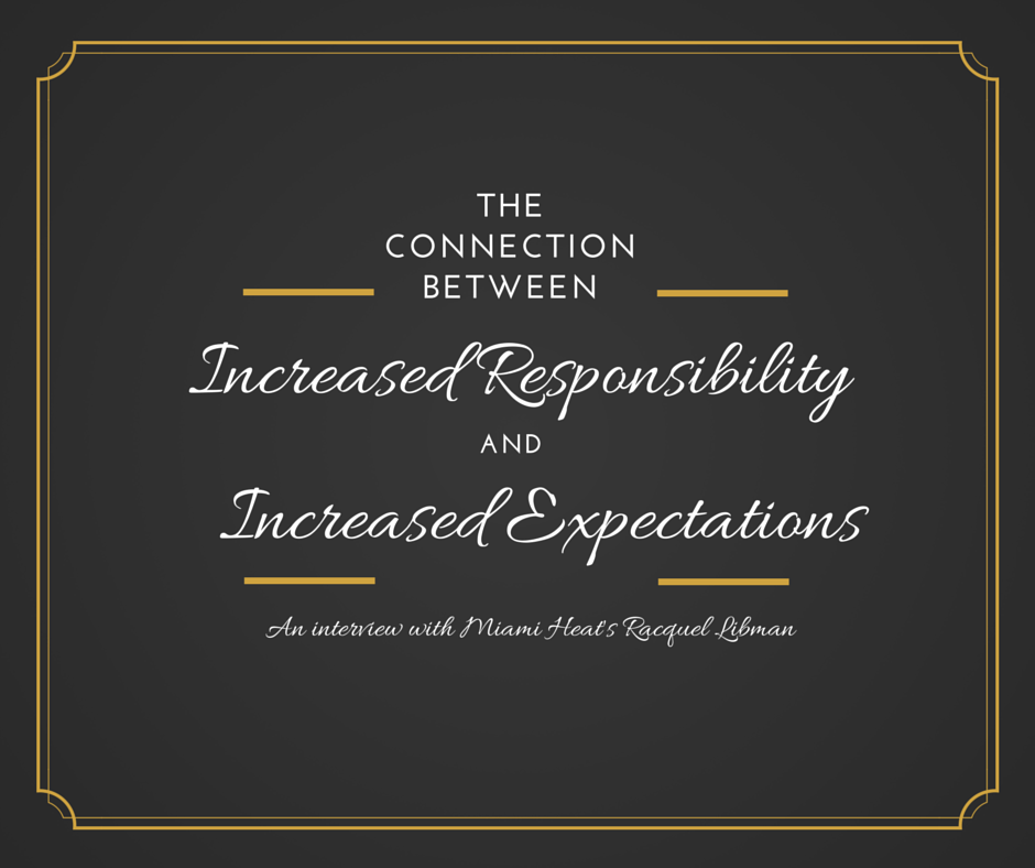 THE CONNECTION BETWEEN INCREASED RESPONSIBILITY AND INCREASED EXPECTATIONS