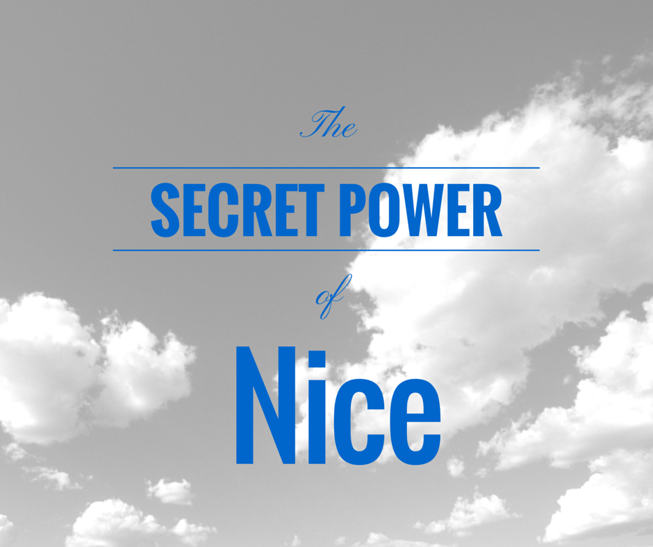 The Secret Power of Nice