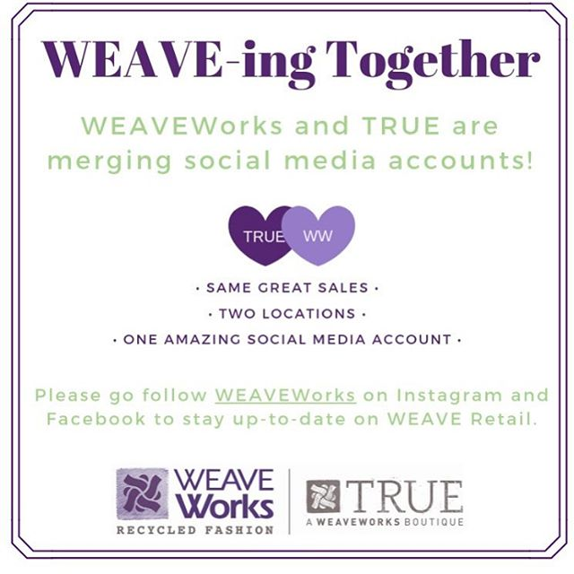 WEAVEWorks and TRUE are merging social media accounts. Please go follow @weave_fashion so you don't miss out on news, events, and sales for both locations!