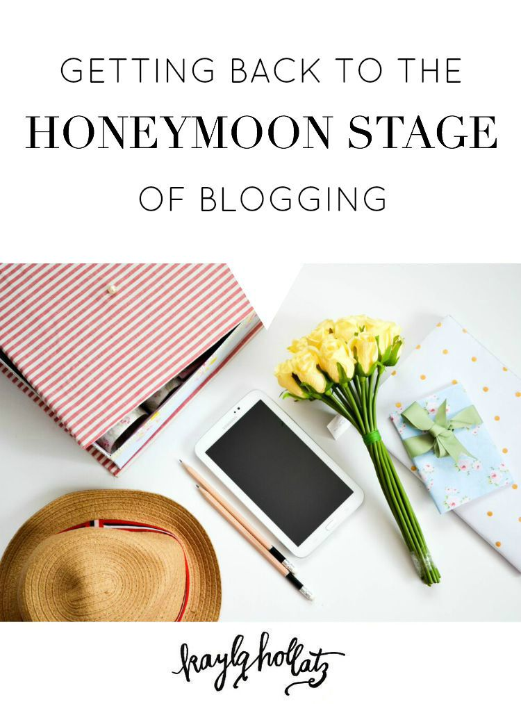 Getting Back to the Honeymoon Stage of Blogging | Kayla Hollatz