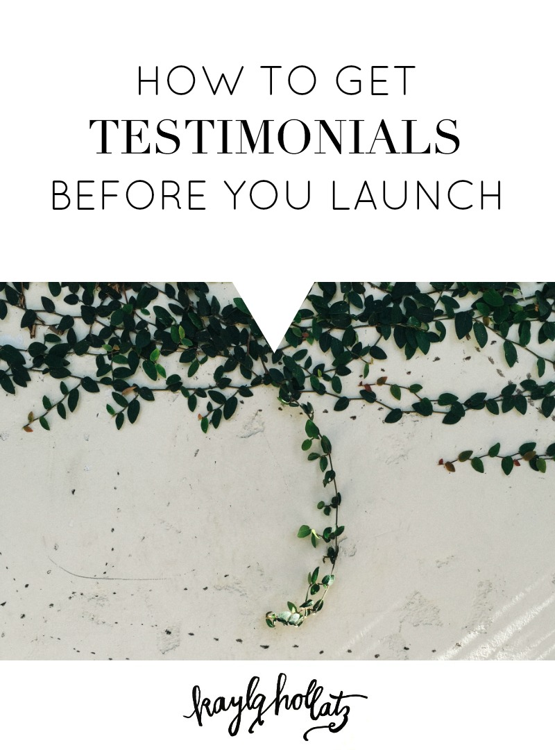 How to Get Testimonials Before You Launch | Kayla Hollatz