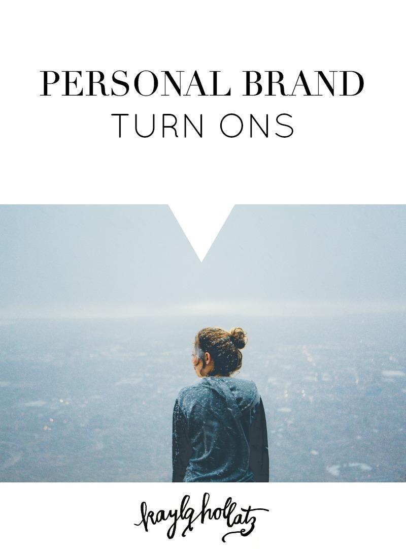 Personal Brand Turn Ons | Kayla Hollatz