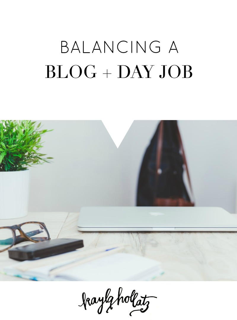 Balancing a Blog and Day Job | Kayla Hollatz