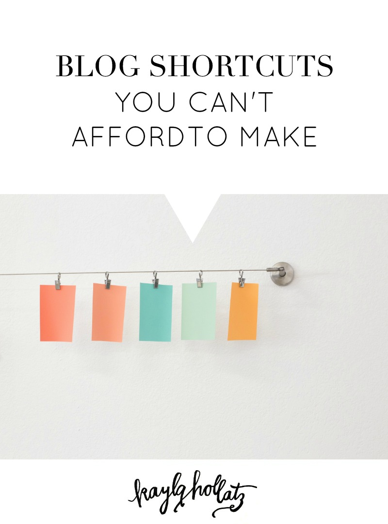 Blog Shortcuts You Can't Afford to Make | Kayla Hollatz