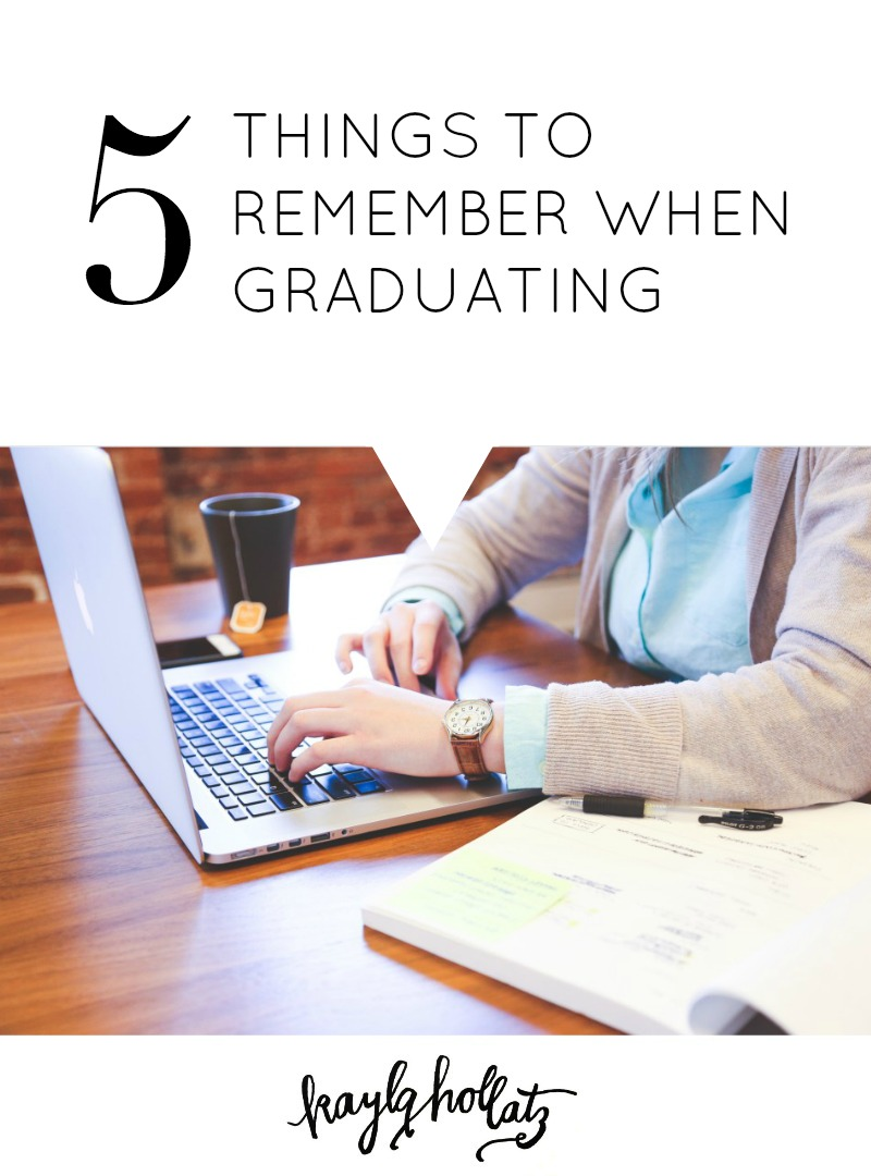 5 Things to Remember When Graduating | Kayla Hollatz