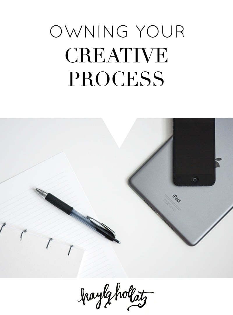 Owning Your Creative Process | Kayla Hollatz