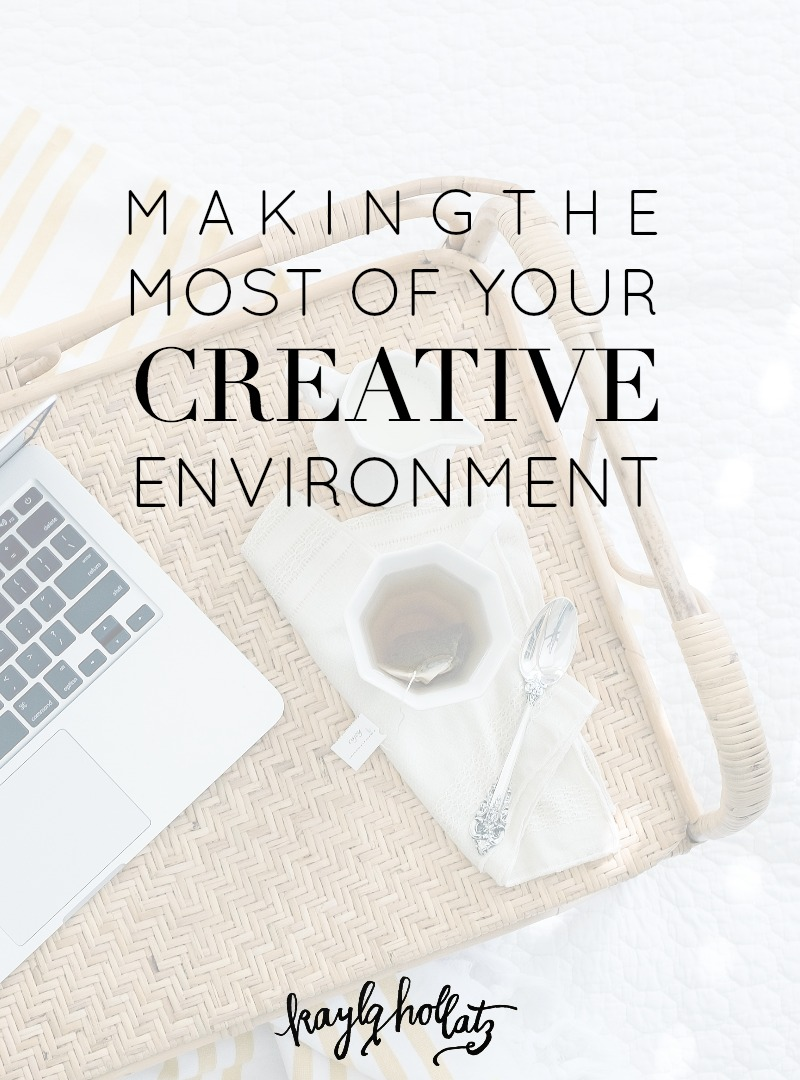 Making the Most of Your Creative Environment | Kayla Hollatz: Community + Brand Coach for Creatives