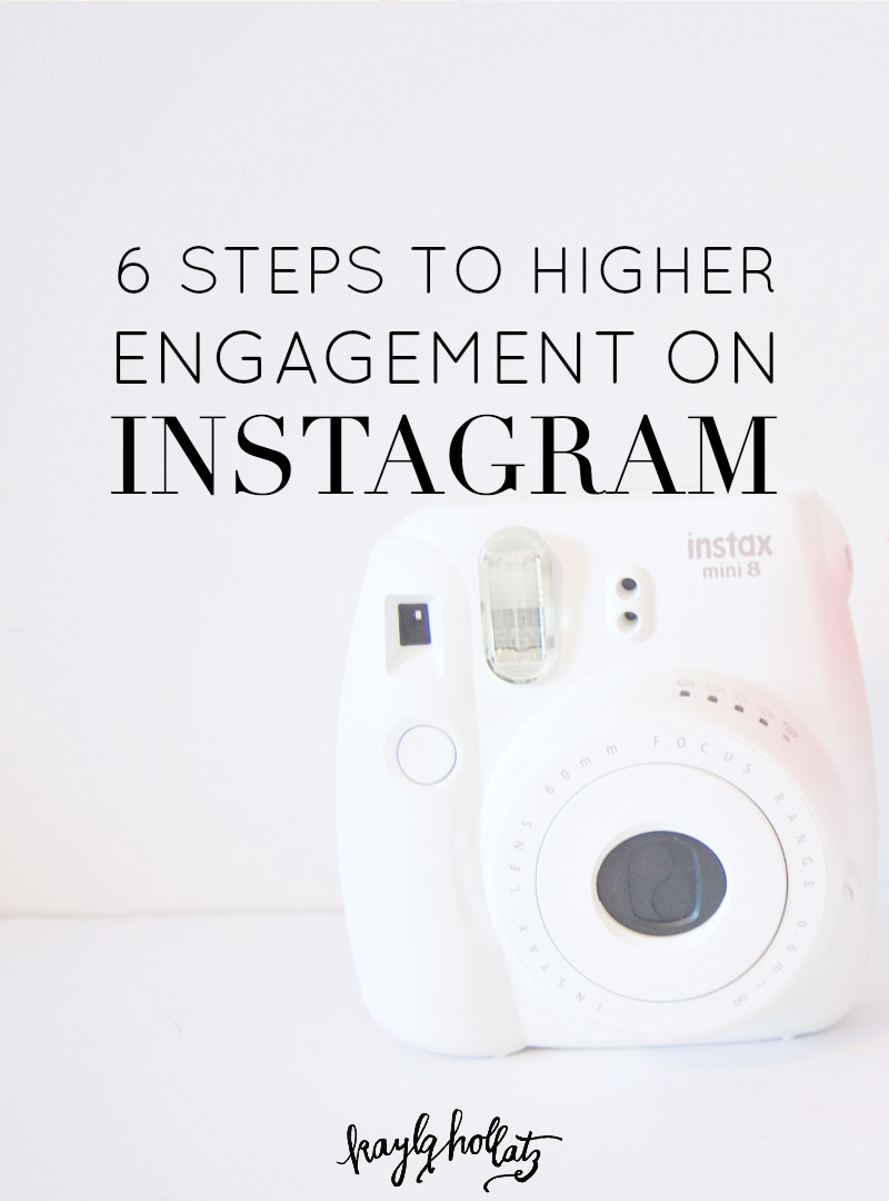6 Steps to Higher Engagement on Instagram | Kayla Hollatz: Community and Brand Coaching for Creatives