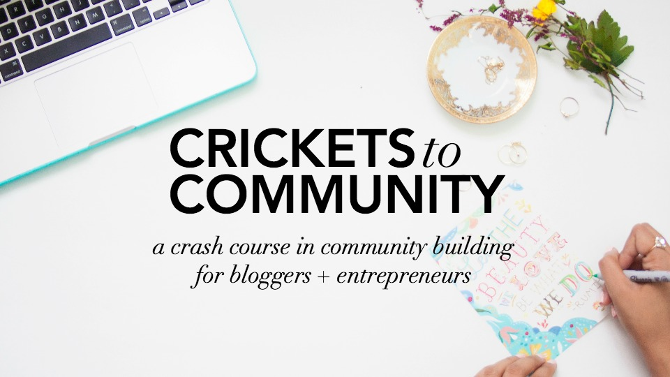 Crickets to Community Course for Creative Bloggers and Entrepreneurs