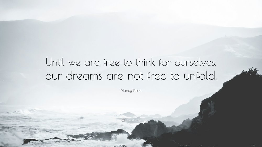 4523074-Nancy-Kline-Quote-Until-we-are-free-to-think-for-ourselves-our.jpg