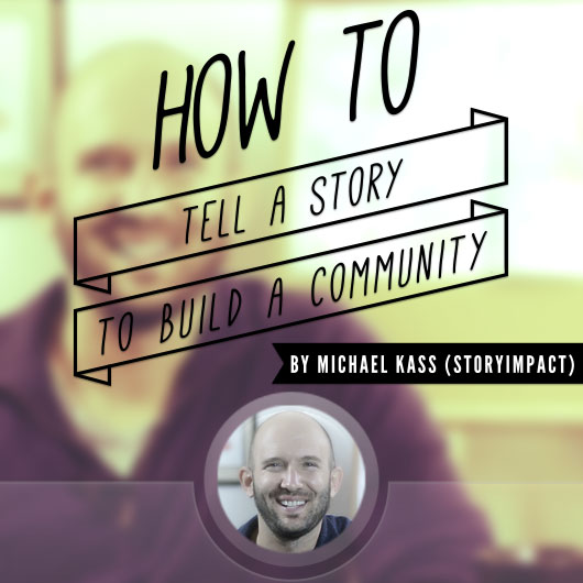 How to tell a story to build a community.jpg