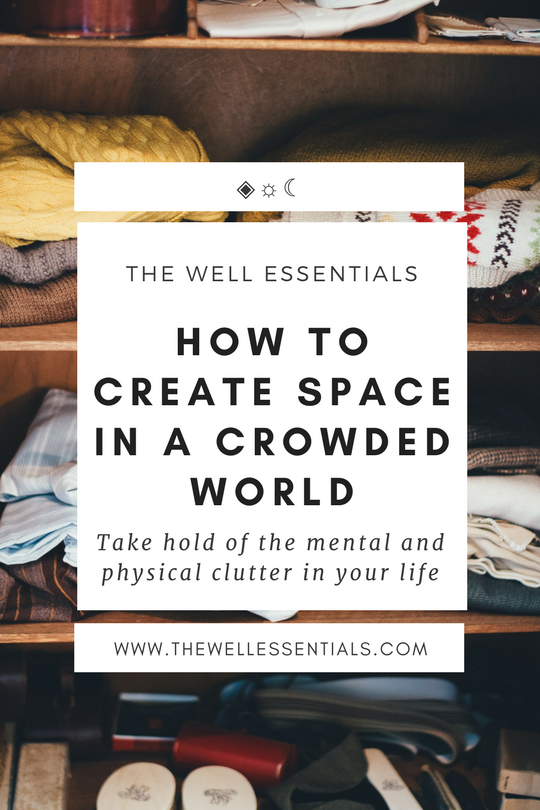 How To Create Space In A Crowded World - The Well Essentials