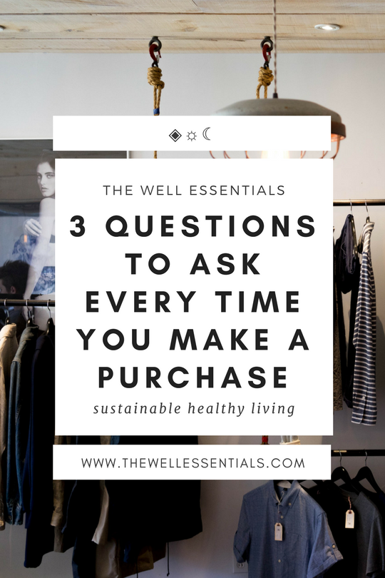 3 Questions To Ask Every time You Make A Purchase - The Well Essentials