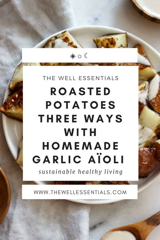 Roasted Potatoes Three Ways With Homemade Garlic Aïoli - The Well Essentials
