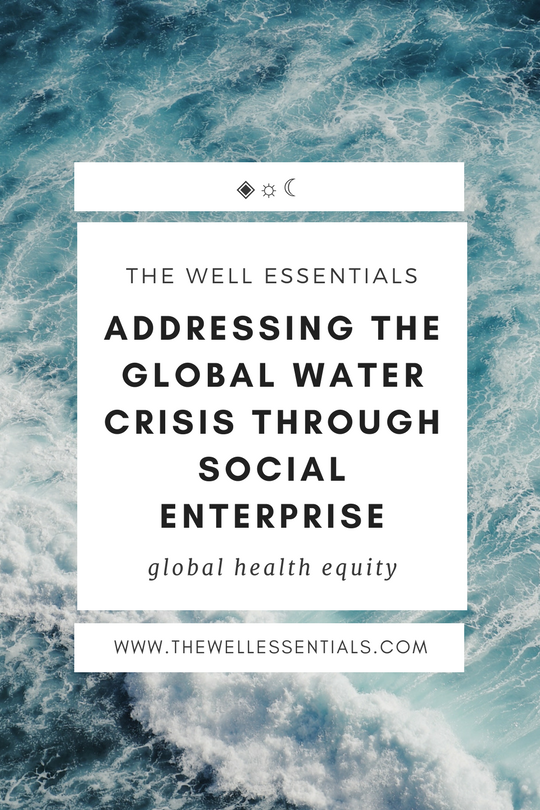 Addressing The Global Water Crisis Through Social Enterprise - The Well Essentials
