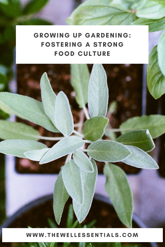 Growing Up Gardening - Fostering A Strong Food Culture - The Well Essentials
