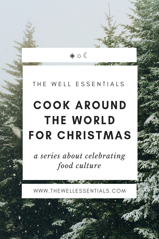 Cook Around The World For Christmas: A Series About Celebrating Food Culture - The Well Essentials #christmas #foodculture
