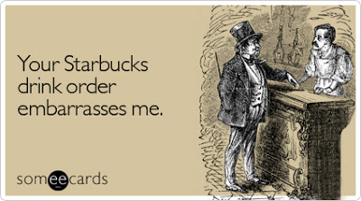 Your Starbucks drink order embarrasses me. | illumelation.com.jpg