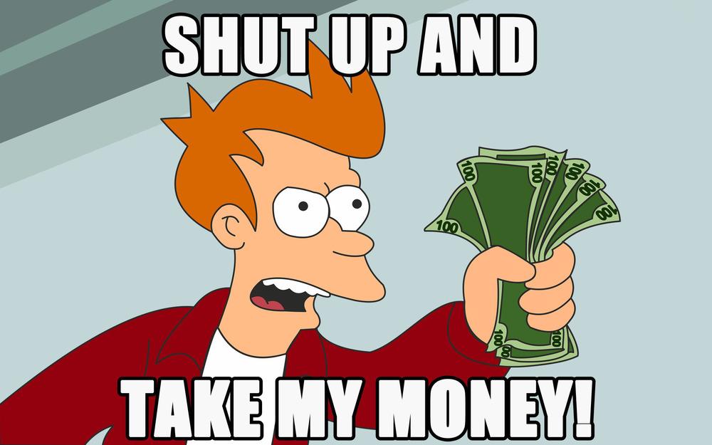 Shut Up and Take My Money! Fry, Futurama | illumelation.com