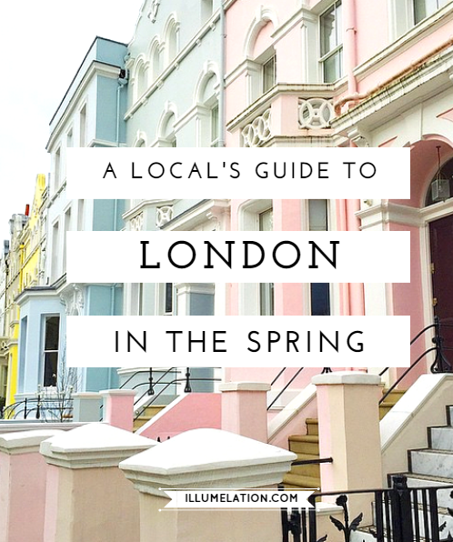 A Local's Guide to Enjoying London in the Springtime - illumelation.com