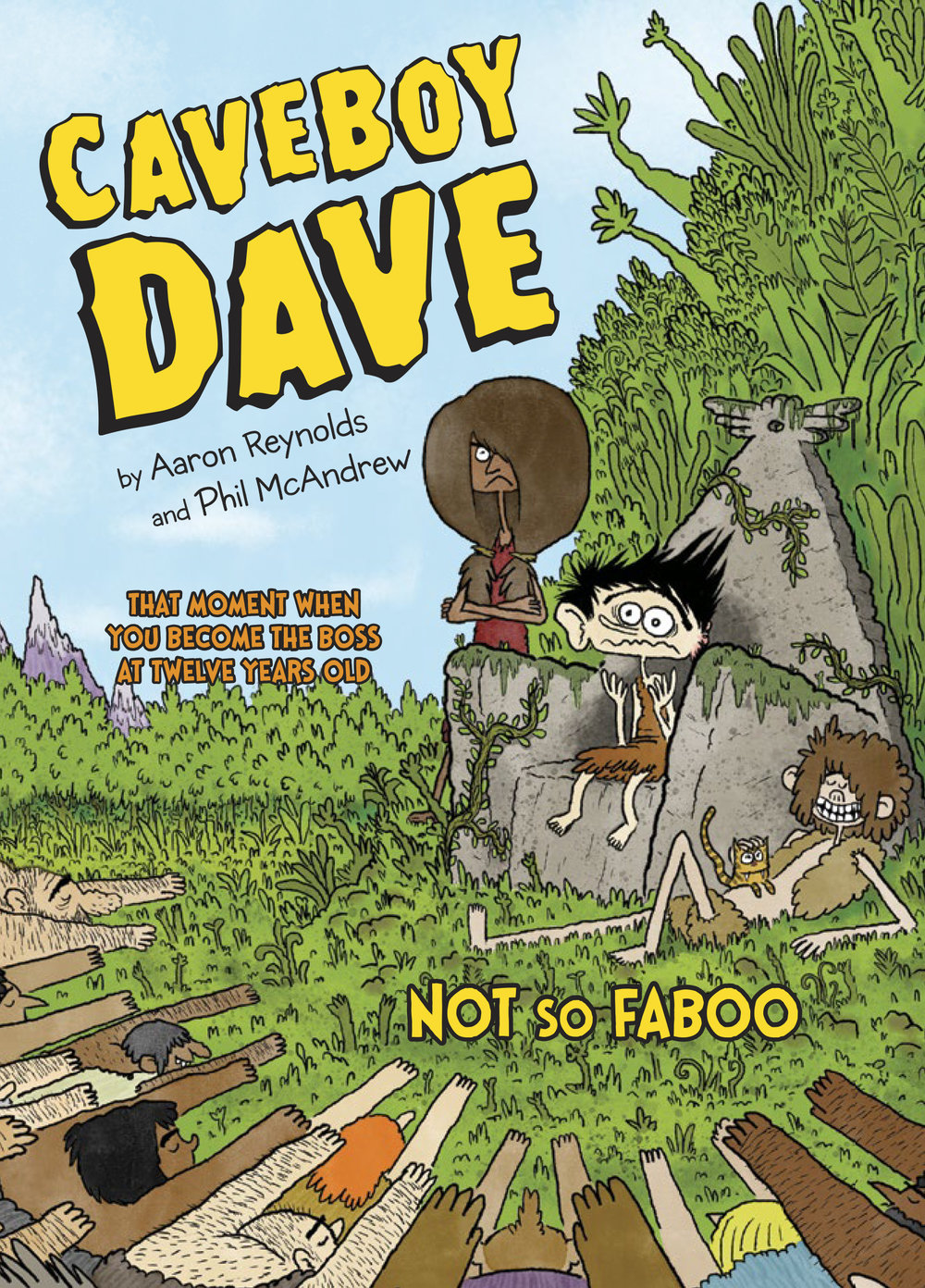 - CAVEBOY DAVE: Not So Faboo(Viking Children's, October 2018) - artistTranslations: subrights@penguinrandomhouse.comNetherlands (De Fontein)Twelve-year-old Dave Unga-Bunga is having a great year: he survived his deadly Baby-Go-Boom ceremony, he's earned the respect of the villagers of Bleccchh, and he just invented ice cream and summer vacation. Before the ice cream melts, Dave and his friends spot a plume of smoke on the horizon (could there be others nearby?) and suddenly Shaman Faboo--the glue that holds the community together--goes missing. With no one to tell them what to do or how to think, the village panics and elects Dave as their new leader. If Dave can't find Shaman Faboo and bring him back, he'll be doomed to a life of boredom and something much worse: public service!
