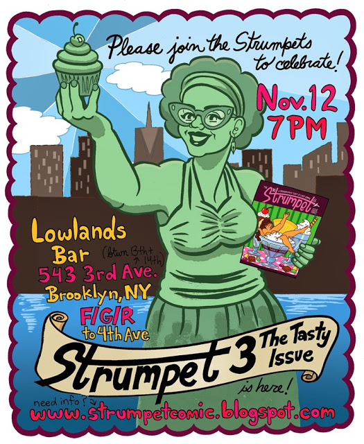 hypotheticalisland :     So the time has come for the release party of the Strumpet 3! You can join cartoonist Ellen Lindner, Hazel Newlevant, Jennifer Hayden, Dre Grigoropol, Joan Reilly, Robin Ha, Hayley Gold as well as prose contributors Anna Knutson-Geller and Josh Geller for a lively night of cake and fun. It starts at 7pm and goes on until late! It's at a Lowlands Bar at 543 3rd Ave (between 13th and 14th street), Brooklyn, NY. You can get there by taking the F/G/R to 4th Ave.      Check out our studiomate Ellen's release party for the latest volume of her comics anthology, The Strumpet.
