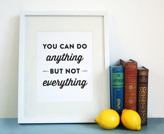you can do anything but not everything.jpg