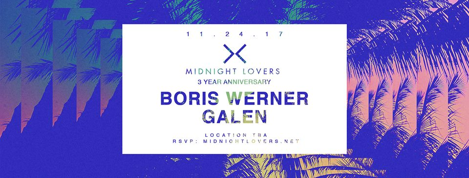 3 Year Anniversary w/ Boris Werner (Amsterdam) & Galen (San Francisco)   Location, TBA  •  Saturday, November 24th  •  11pm - 6:00am •  DISCOUNTED TICKET  •