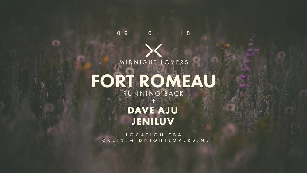 Midnight Lovers w/ Fort Romeau, Dave Aju and Jeniluv  Location, TBA • Saturday September 1st, 2018 | Late Hours  •   DISCOUNTED TICKET     •