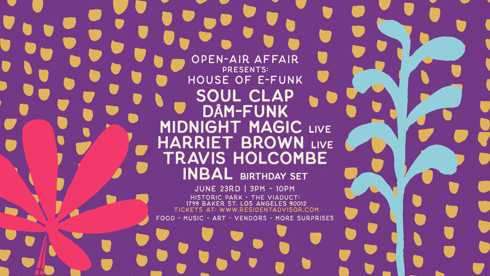 Open-Air Affair w/ Soul Clap, Dam-Funk, Midnight Magic (live), Harriet Brown (live), Travis Holcombe, Inbal  Sunday, June 23rd  •  Los Angeles Historic Park's Viaduct: 1799 Baker St 90012   •   DISCOUNTED TICKET     •