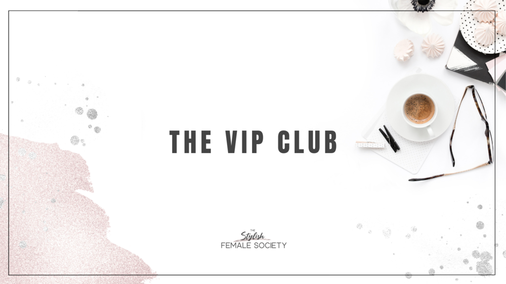 The Stylish Female Society - The VIP Club