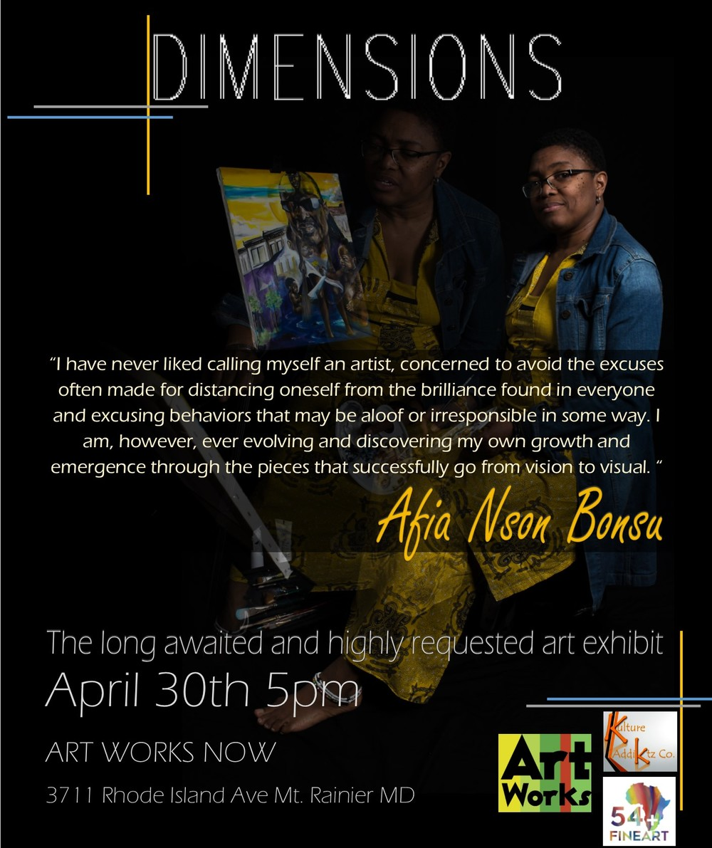"The Kulture Addiktz Co. and 54+fineart presents the long-awaited solo exhibition entitled ""Dimensions"" by Afia Bonsu."