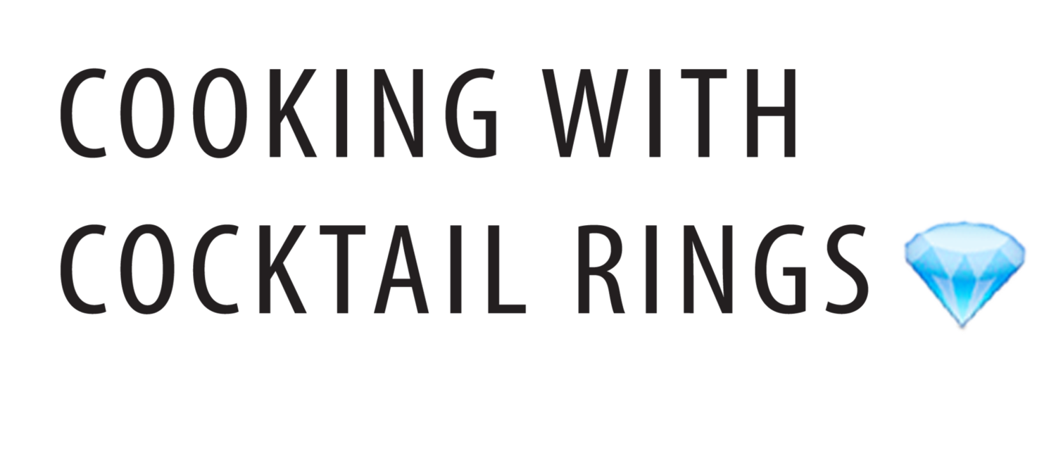 Cooking with Cocktail Rings
