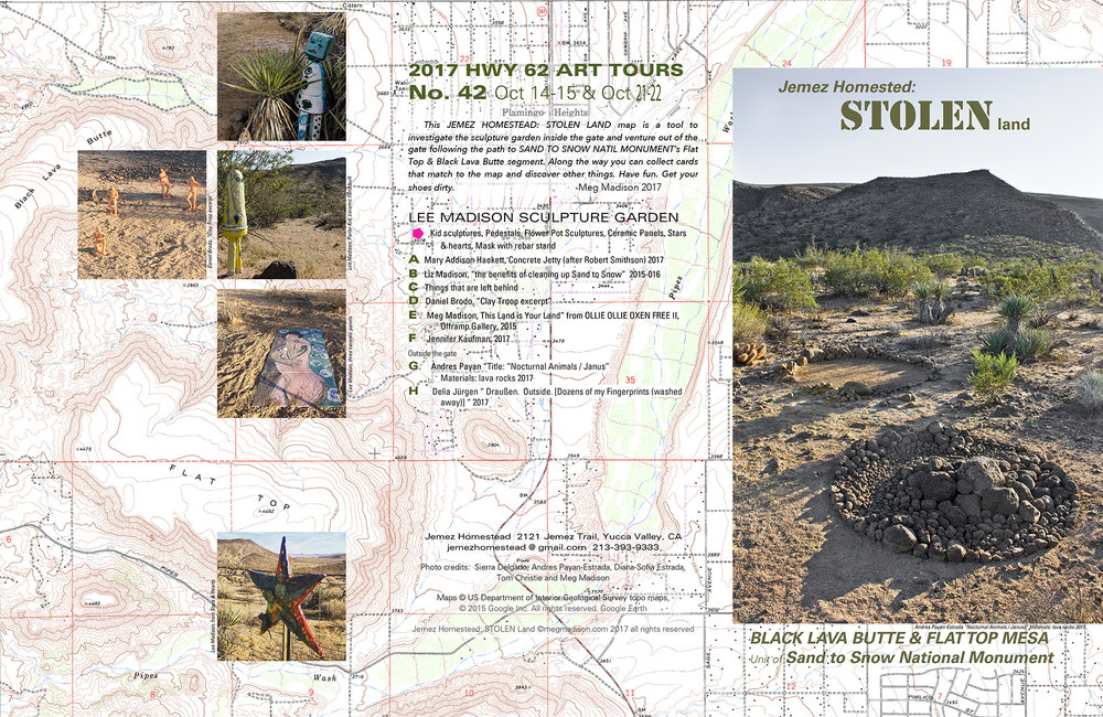 - JEMEZ HOMESTEAD: STOLEN LAND map is a tool to investigate the sculpture garden inside the gate and venture out of the gate following the path to SAND TO SNOW NATIL MONUMENT's Flat Top & Black Lava Butte segment.Meg Madison 2017