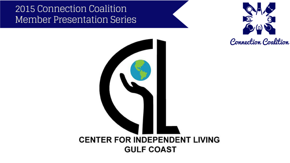 This presentation was given on July 9th, 2015 by the  Center for Independent Living Gulf Coast.