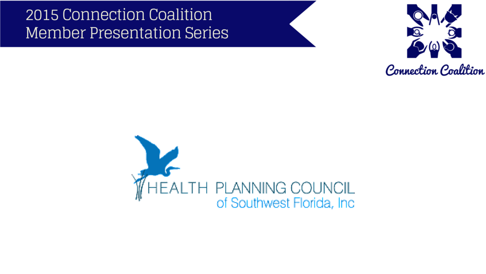 This presentation was given on April 9th, 2015 by the  Health Planning Council of SWFL.