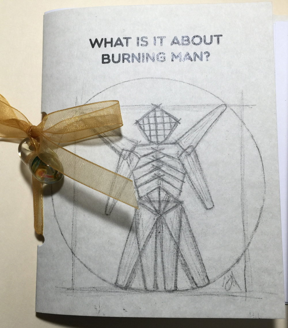 There are other festivals in kinder environments. There is art on display in many places. And we have no dearth of places where people parade fabulous costumes. None of those things are what makes Burning Man a globally appealing event. In this booklet, assembled as a playa gift to give away at Burning Man 2016, I address what it really is about Burning Man that compels us to brave the dust of the Black Rock Desert—and how this nonprofit concept makes the spirit of Burning Man available to everyone in our cities.
