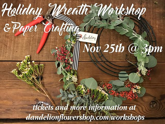 last chance to sign up for our annual wreath making workshop! Create your own custom wreath that will last you through the holiday season. tickets at dandelion flowershop.com/workshops