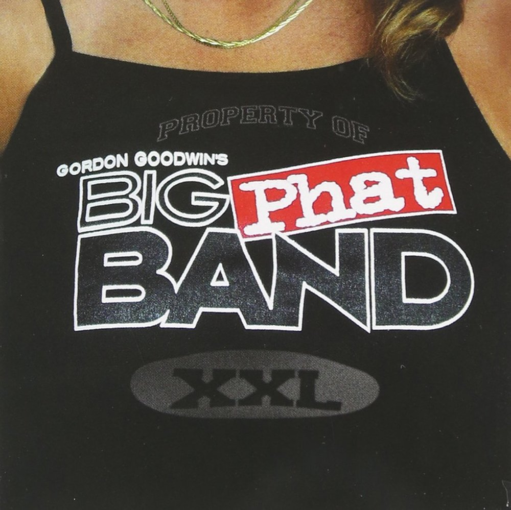 Gordon Goodwin's Big Phat Band - XXL