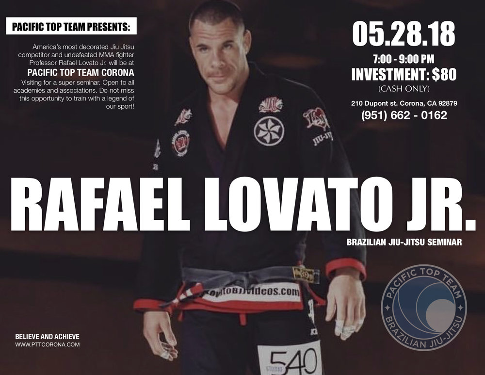Excited to announce that Monday, May 28 we will have Professor Rafael Lovato Jr. back at Pacific Top Team in Corona.  Rafael Lovato Junior is a grappler who made history twice in the sport of Brazilian Jiu-Jitsu, first after by being the first non Brazilian to win the Brazilian National Championship (2007) as a black belt, he would later rewrite is name in the tournament's history books by winning the open weight division for the first time also (2013). Rafael Lovato Jr. was also the 3rd American to win the World Championship in the black belt division.  Main Titles: IBJJF World Champion (2007) IBJJF World No-Gi Champion (2010) IBJJF World Masters Champion (2017/2016** Master 1) CBJJ Brazilian National Champion (2007, 2013 absolute) IBJJF Pan American Champion (2008, 2007) IBJJF European Champion (2007) Professional Submission League X-Mission Champion (2006) * Absolute ** Weight and absolute  Seminar open to all levels Teens and Adults regardless of team or affiliation!  Investment: $80  Looking forward to seeing you all on the mats!