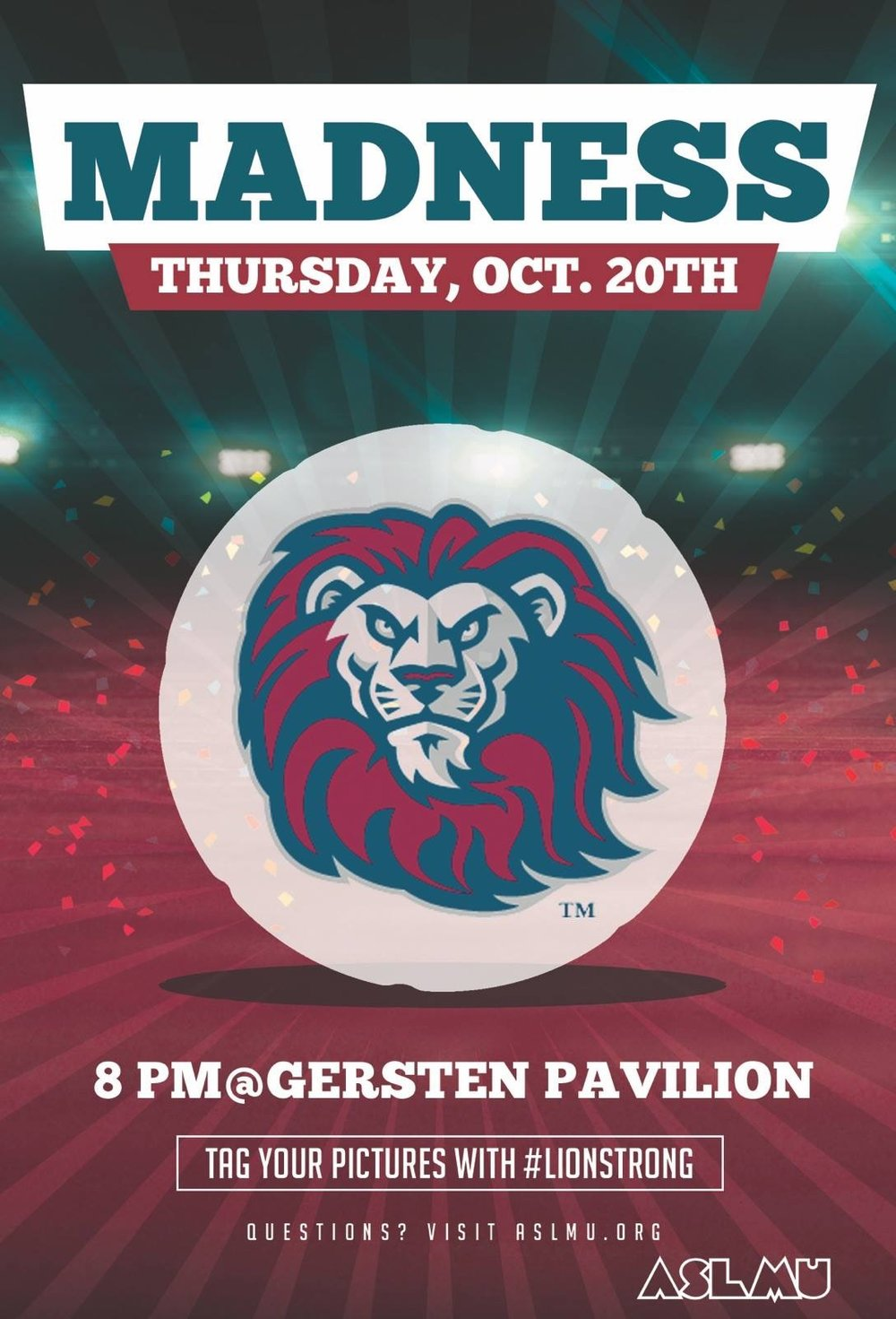 Get Excited Lions!!!! It's Madness time!! Join ASLMU for a pumped up night to get ready for the Basketball season!!! Don't miss out on a great night in Gerstner Pavilion. Be there, 8pm!!! GO LIONS!!!!