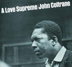 I am  John Coltrane 's  A Love Supreme  (1965).