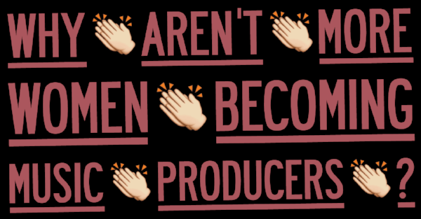 http://www.thefader.com/2014/10/30/why-arent-more-women-becoming-music-producers