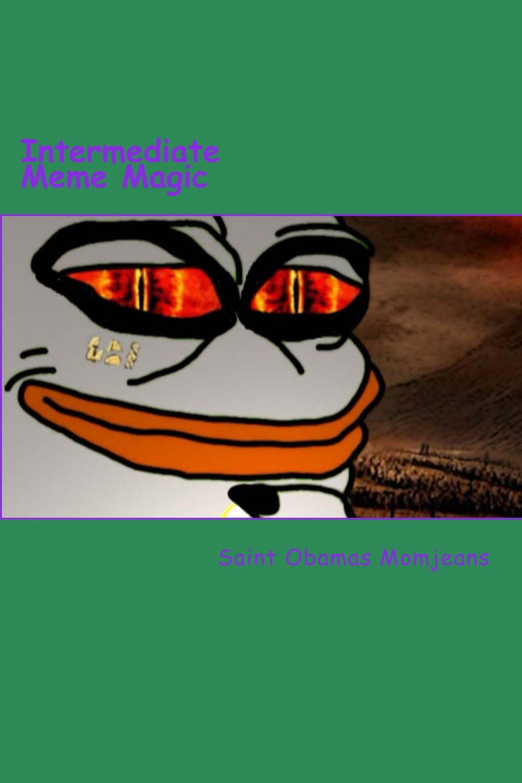 Intermediate Meme Magic (a free guide for the ordained of Socellum Kekellum)