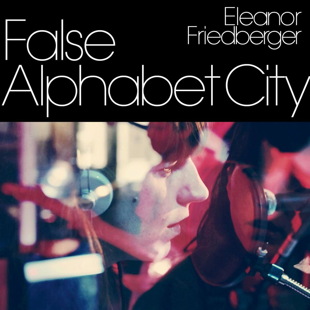 ELEANOR FRIEDBERGER   FALSE ALPHABET CITY - SINGLE   #FKR082   iTunes