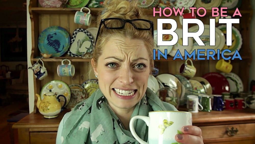 HOW TO BE A BRITT IN AMERICA   Meet Marion, a one woman Brexit who is ready to lead the next British Invasion. 242 years after the Revolutionary War she's ready to take on America and show us (and her fellow tea drinkers back home) a unique perspective on all the things we take for granted. It's a hilarious and unexpected look at the colonies through the eyes of an outsider.